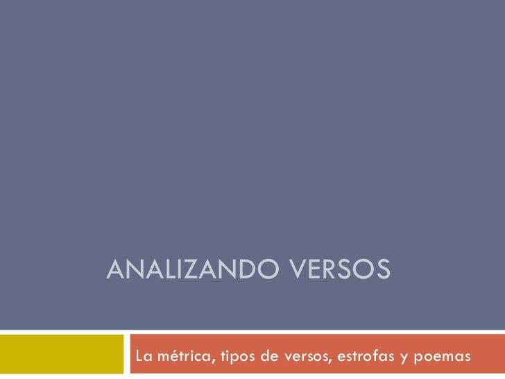 ANALIZANDO VERSOS La métrica, tipos de versos, estrofas y poemas