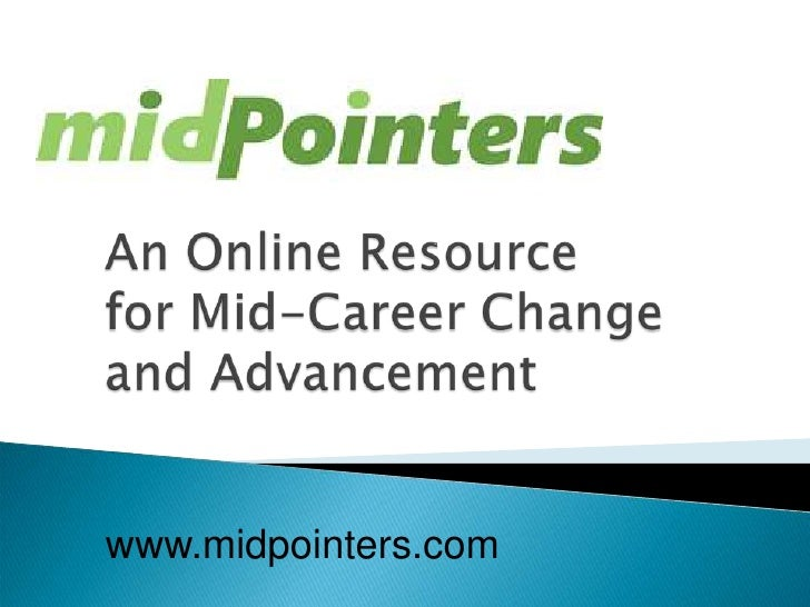 An Online Resource for Mid-Career Change and Advancement<br />www.midpointers.com<br />