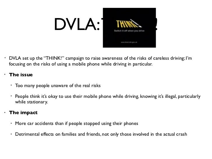 """DVLA: THINK!•   DVLA set up the """"THINK!"""" campaign to raise awareness of the risks of careless driving; I'm    focusing on ..."""