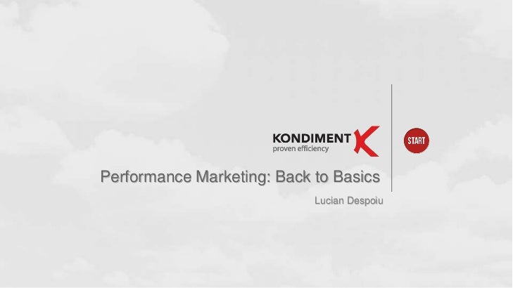 Performance Marketing: Back to Basics                            Lucian Despoiu