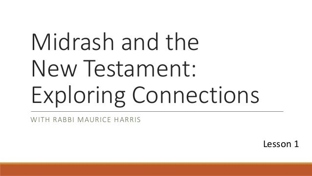 Midrash and the New Testament: Exploring Connections WITH RABBI MAURICE HARRIS Lesson 1