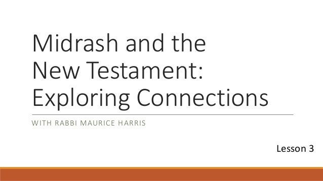 Midrash and the New Testament: Exploring Connections WITH RABBI MAURICE HARRIS Lesson 3