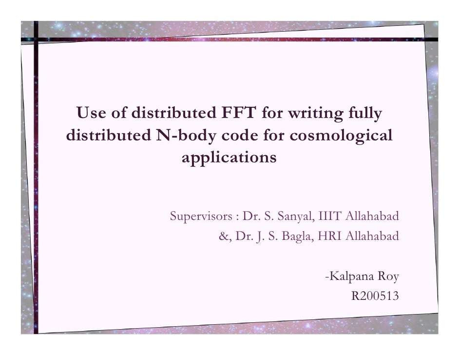Use of distributed FFT for writing fully distributed N-body code for cosmological                applications             ...
