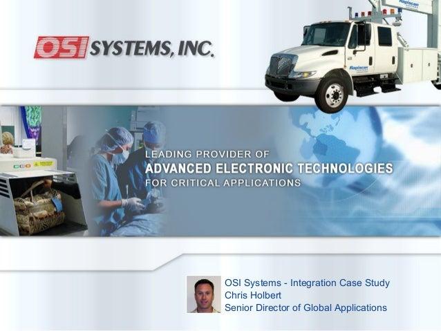 18 OSI Systems - Integration Case Study Chris Holbert Senior Director of Global Applications