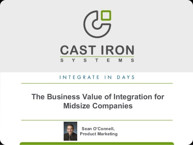 Sean O'Connell, Product Marketing The Business Value of Integration for Midsize Companies