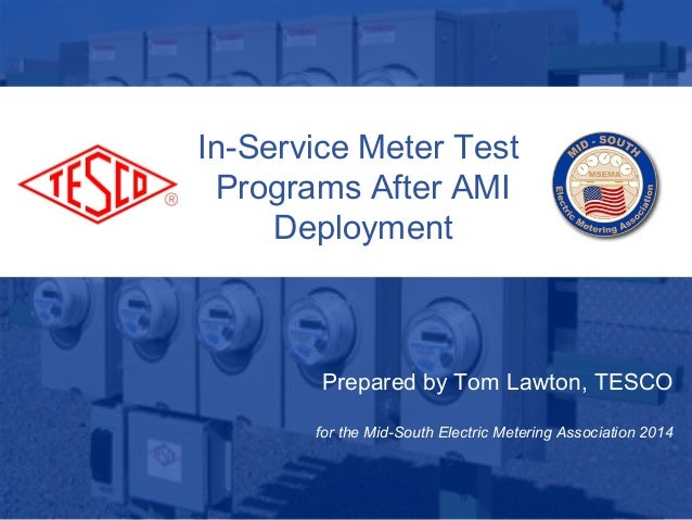1 10/02/2012 Slide 1 In-Service Meter Test Programs After AMI Deployment Prepared by Tom Lawton, TESCO for the Mid-South E...