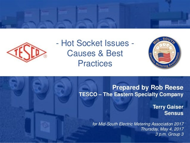 10/02/2012 Slide 1 - Hot Socket Issues - Causes & Best Practices Prepared by Rob Reese TESCO – The Eastern Specialty Compa...