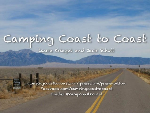 Camping Coast to Coast        Laura Kriegel and Jack Schott   campingcoasttocoast.wordpress.com/presentation         Faceb...