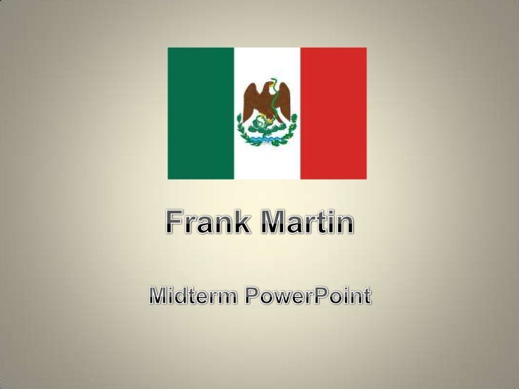 Frank Martin<br />Midterm PowerPoint <br />