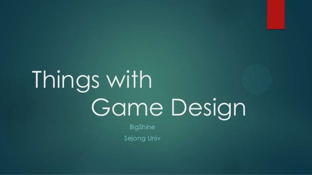 Things with Game Design BigShine Sejong Univ