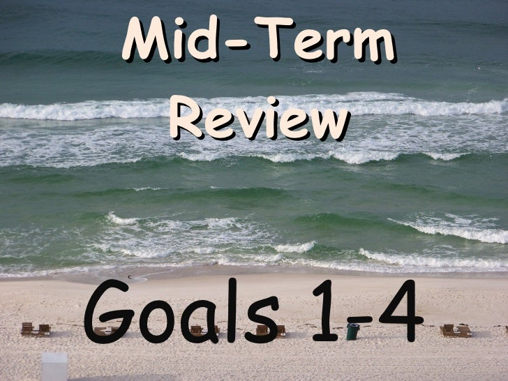 Mid-Term Review Goals 1-4