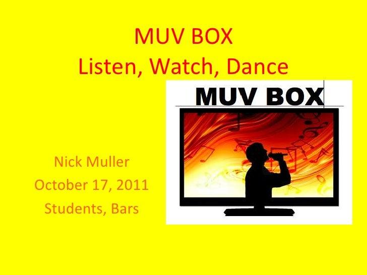 MUV BOXListen, Watch, Dance<br />Nick Muller<br />October 17, 2011<br />Students, Bars<br />