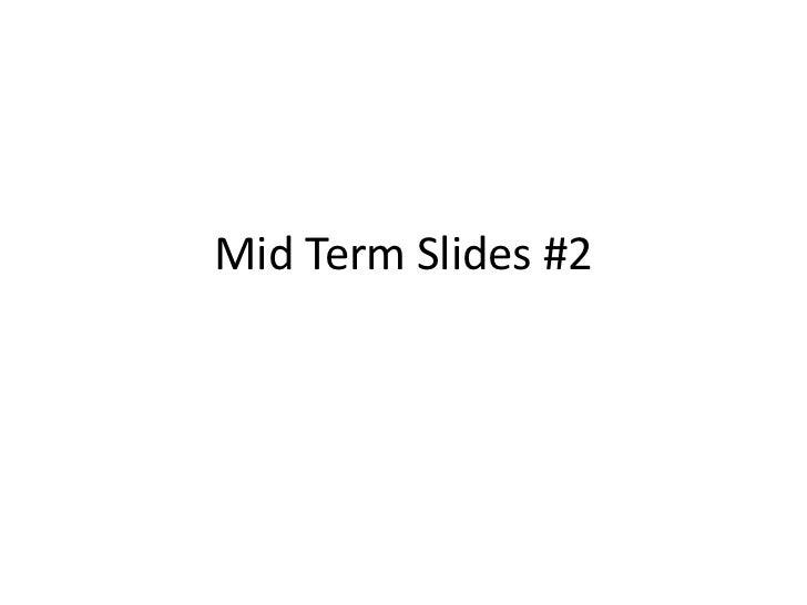 Mid Term Slides #2