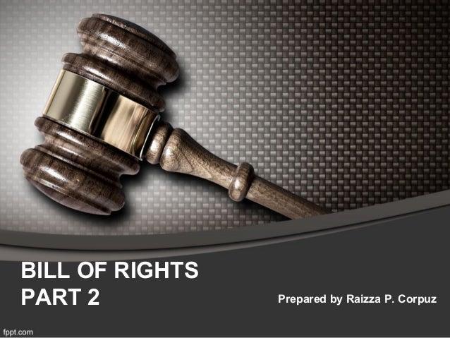 BILL OF RIGHTS PART 2  Prepared by Raizza P. Corpuz
