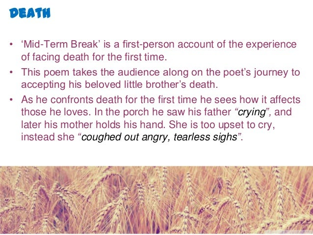 essay on the poem mid-term break 'mid-term break' is intensely autobiographical the poem is not lyrical in the conventional sense of the word — there are no flowers or moons or still lakes.