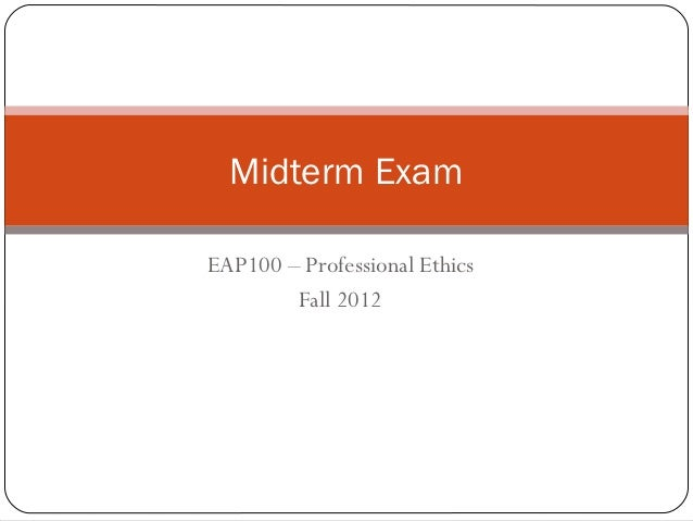 Midterm ExamEAP100 – Professional Ethics        Fall 2012