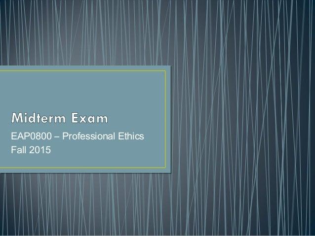 EAP0800 – Professional Ethics Fall 2015