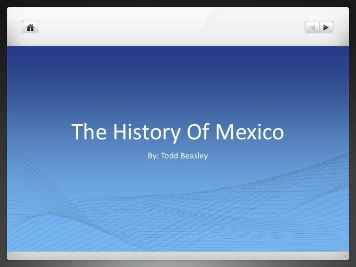 The History Of Mexico<br />By: Todd Beasley<br />