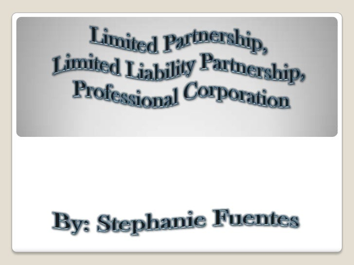 Limited Partnership, <br />Limited Liability Partnership, <br />Professional Corporation<br />By: Stephanie Fuentes<br />
