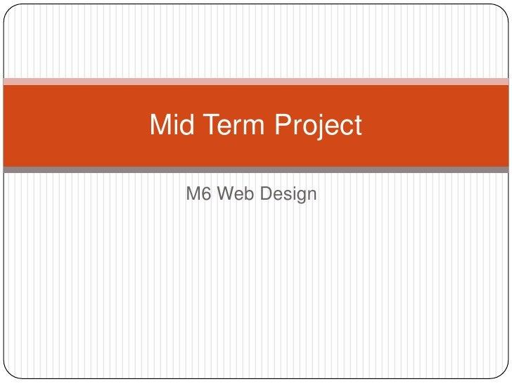 M6 Web Design<br />Mid Term Project<br />