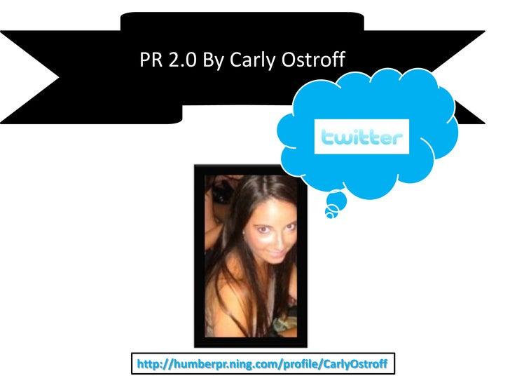 PR 2.0 By CarlyOstroff<br />http://humberpr.ning.com/profile/CarlyOstroff<br />