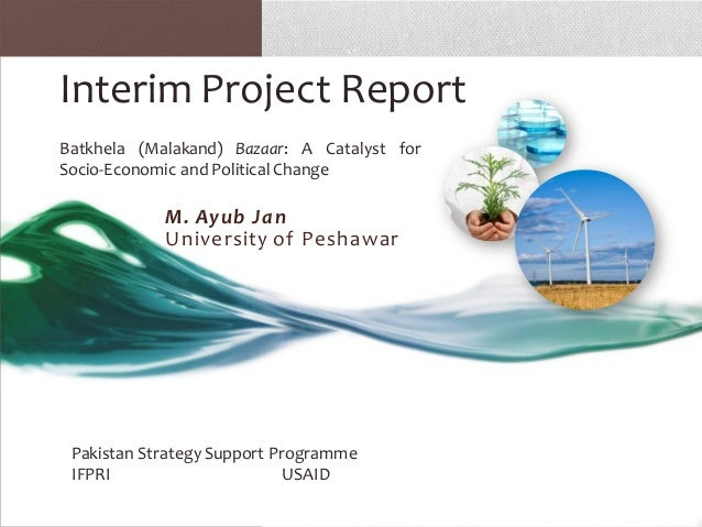 Interim Project ReportBatkhela (Malakand) Bazaar: A Catalyst forSocio-Economic and Political Change            M. Ayub Jan...