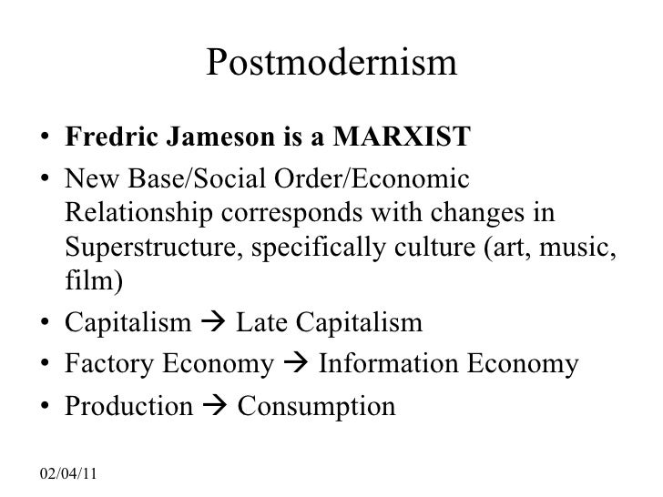 Postmodernism• Fredric Jameson is a MARXIST• New Base/Social Order/Economic  Relationship corresponds with changes in  Sup...