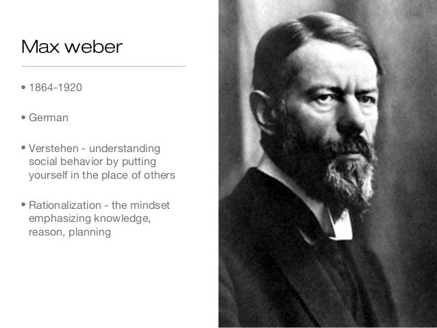 max weber verstehen In late nineteenth-century german academic circles, the term verstehen (literally, understanding, or comprehension) came to be associated with the view that social phenomena must be understood from the point of view of the social actor advocates of this approach were opposed by positivists who .