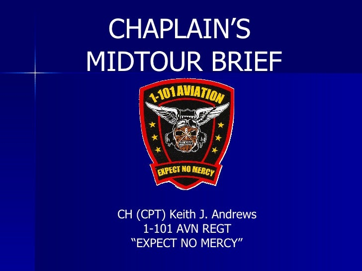 """CH (CPT) Keith J. Andrews 1-101 AVN REGT """" EXPECT NO MERCY"""" CHAPLAIN'S  MIDTOUR BRIEF"""