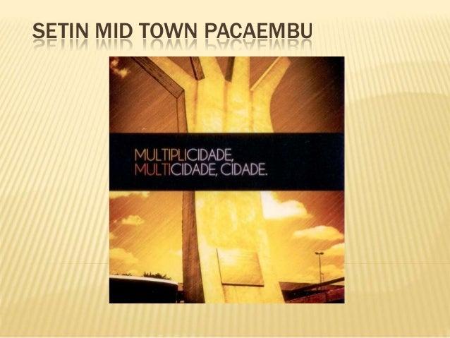 SETIN MID TOWN PACAEMBU