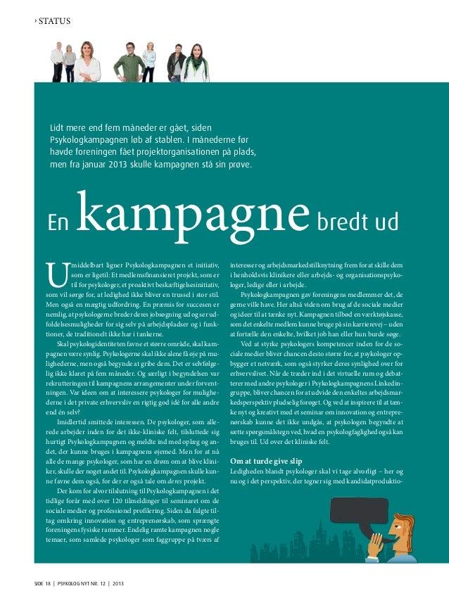 SIDE 18 | PSYKOLOG NYT NR. 12 | 2013 U middelbart ligner Psykologkampagnen et initiativ, som er ligetil: Et medlemsfinansi...