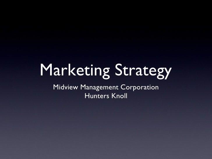 Marketing Strategy <ul><li>Midview Management Corporation </li></ul><ul><li>Hunters Knoll </li></ul>