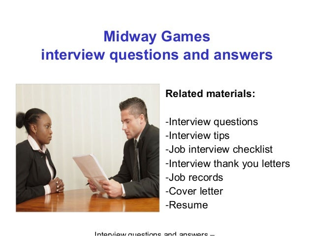 Midway Games interview questions and answers Related materials: -Interview questions -Interview tips -Job interview checkl...