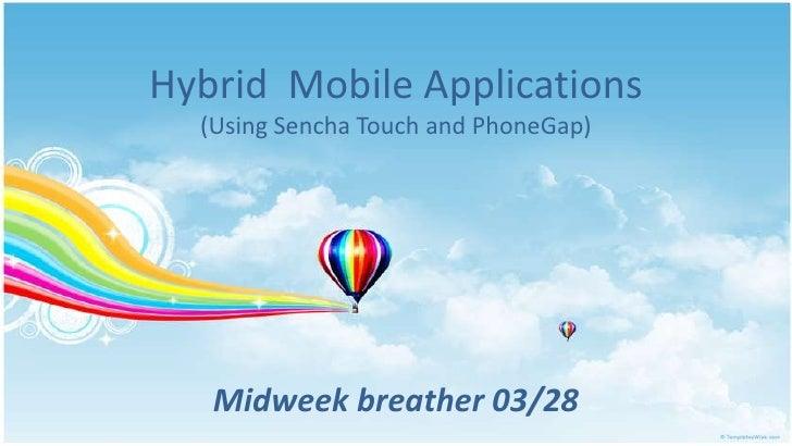 Hybrid Mobile Applications  (Using Sencha Touch and PhoneGap)   Midweek breather 03/28