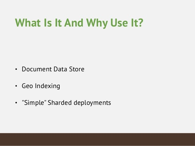 Terminology RDBMS MongoDB (Document Store) Database Database Table Collection Row(s) (bson) Document Index Index Join Nope.