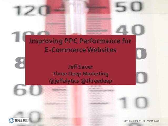 Improving PPC Performance for      E-‐Commerce Websites                                       Jeff Sauer...