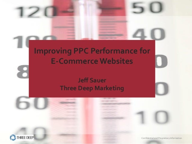 Improving PPC Performance for    E-Commerce Websites            Jeff Sauer      Three Deep Marketing                      ...