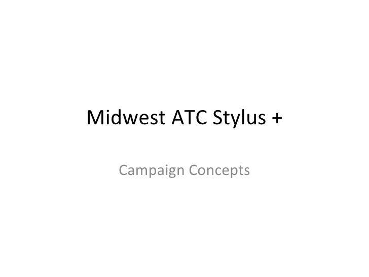 Midwest ATC Stylus + Campaign Concepts
