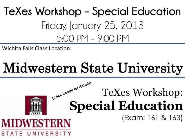 TeXes Workshop – Special Education       Friday, January 25, 2013                      5:00 PM – 9:00 PMWichita Falls Clas...