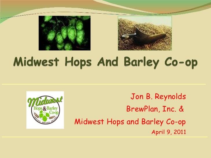 Jon B. Reynolds BrewPlan, Inc. &  Midwest Hops and Barley Co-op April 9, 2011