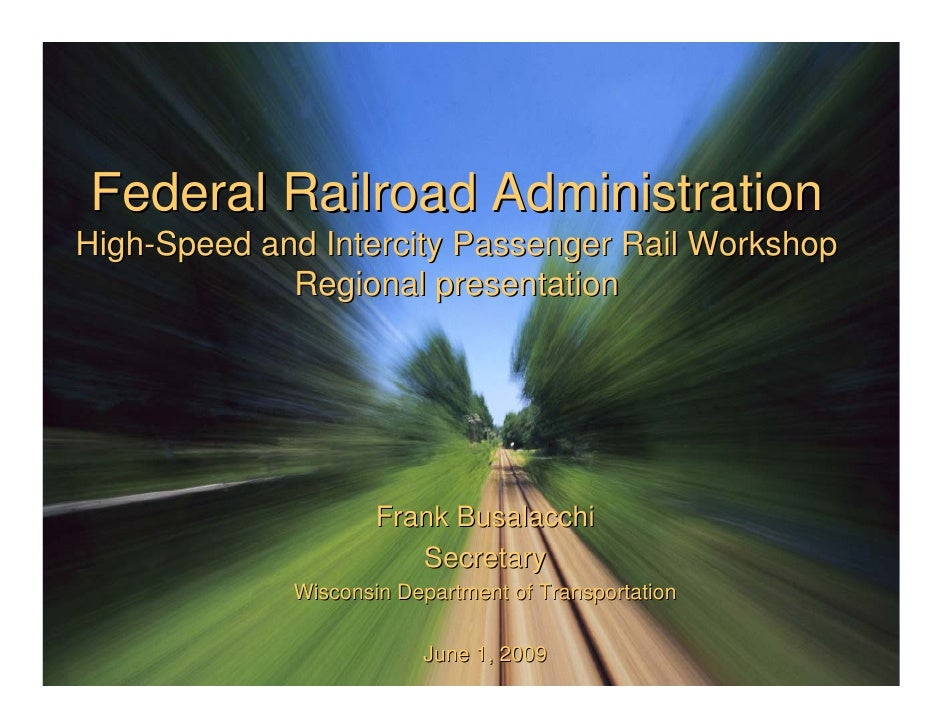 Federal Railroad Administration High-Speed and Intercity Passenger Rail Workshop              Regional presentation       ...