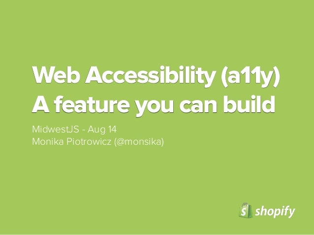 Web Accessibility (a11y) A feature you can build MidwestJS - Aug 14 Monika Piotrowicz (@monsika)