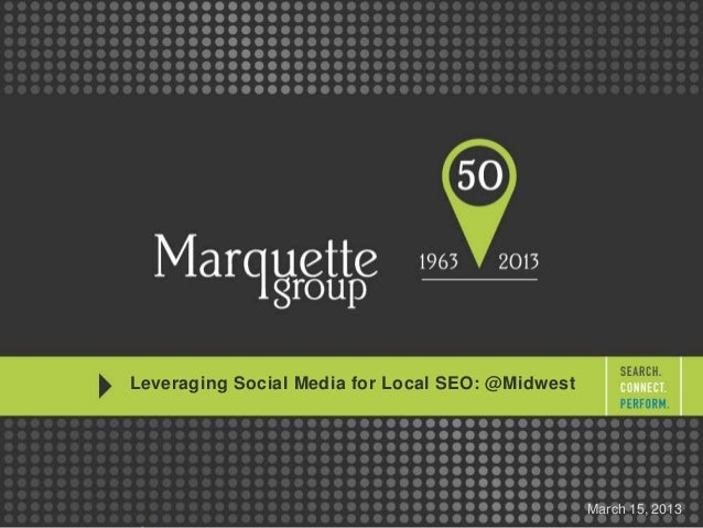 Leveraging Social Media for Local SEO: @MidwestMarch 15, 2013