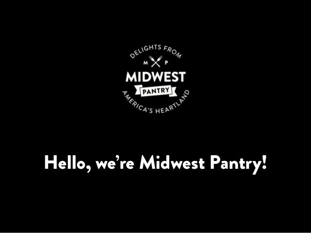 Hello, we're Midwest Pantry!