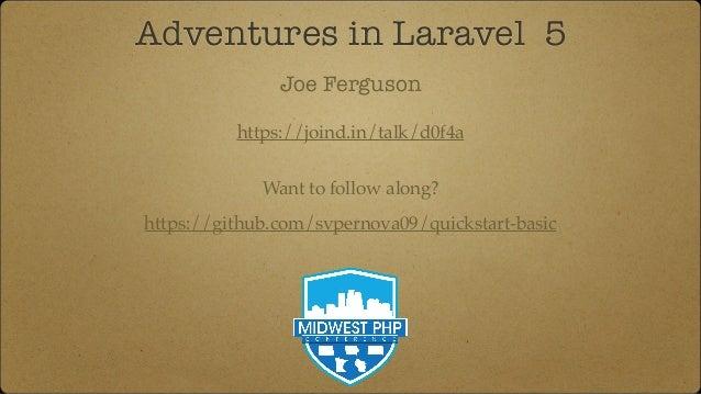 MidwestPHP 2016 - Adventures in Laravel 5