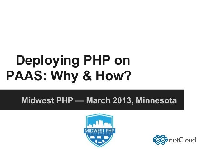 Deploying PHP onPAAS: Why & How?  Midwest PHP — March 2013, Minnesota