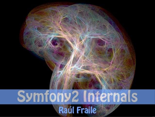 Symfony2 Internals      Raúl Fraile