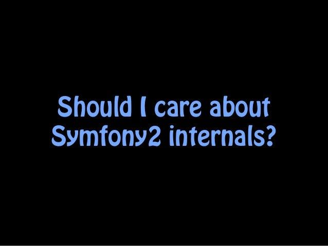 Should I care aboutSymfony2 internals?