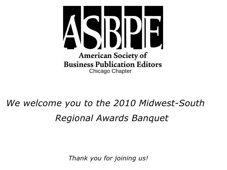 Chicago Chapter We welcome you to the 2010 Midwest-South Regional Awards Banquet Thank you for joining us!