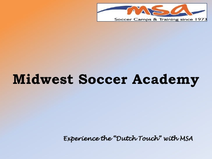 "Midwest Soccer Academy<br />Experience the ""Dutch Touch"" with MSA<br />"